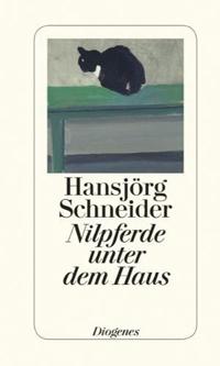 Hansjörg Schneider: «Nilpferde unter dem Haus»