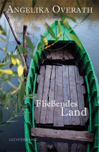 Angelika Overath: «Fliessendes Land»