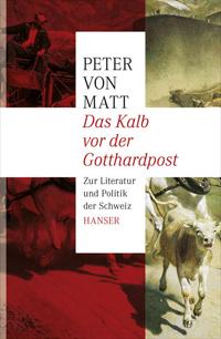 Peter von Matt: «Das Kalb vor der Gotthardpost. Zur Literatur und Politik der Schweiz»