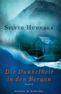 Silvio Huonder: «Die Dunkelheit in den Bergen»