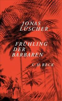 Jonas Lüscher: «Frühling der Barbaren»