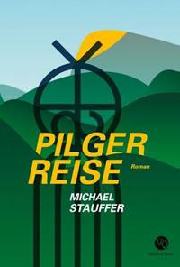 Michael Stauffer: «Pilgerreise»