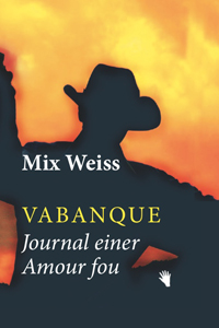Mix Weiss: «Vabanque. Journal einer Amour fou»