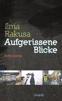 Ilma Rakusa: «Aufgerissene Blicke»