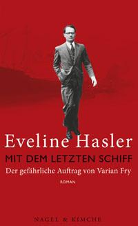 Eveline Hasler: «Mit dem letzten Schiff. Der gefährliche Auftrag von Varian Fry»