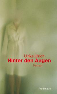 Ulrike Ulrich: «Hinter den Augen»