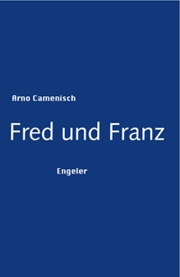 Arno Camenisch: «Fred und Franz»