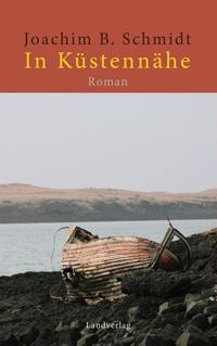Joachim B. Schmidt: «In Küstennähe»