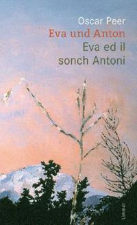 Oscar Peer: «Eva und Anton / Eva ed il sonch Antoni»