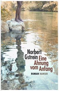 Norbert Gstrein: «Eine Ahnung vom Anfang»