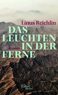 Linus Reichlin: «Das Leuchten in der Ferne»
