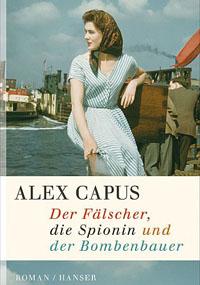 Alex Capus: «Der Fälscher, die Spionin und der Bombenbauer»