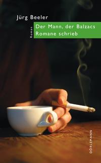 Jürg Beeler: «Der Mann, der Balzacs Romane schrieb»