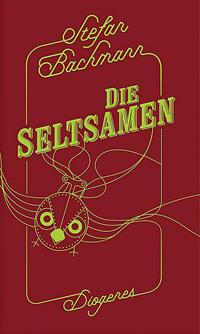 Stefan Bachmann: «Die Seltsamen»