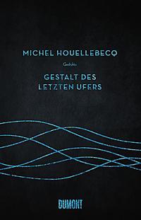 Michel Houellebecq: «Gestalt des letzten Ufers»