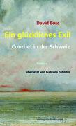 David Bosc: «Ein glückliches Exil. Courbet in der Schweiz»