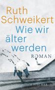 Ruth Schweikert: «Wie wir älter werden»