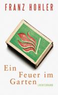 Franz Hohler: «Ein Feuer im Garten»