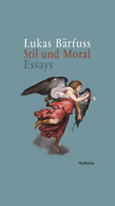 Lukas Bärfuss: «Stil und Moral. Essays»