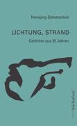 Hansjörg Schertenleib: «Lichtung, Strand. Gedichte aus 35 Jahren»