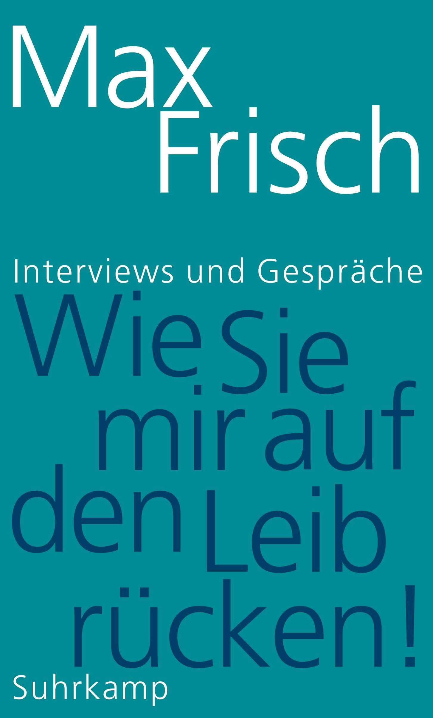 Max Frisch: «Wie sie mir auf den Leib rücken!»