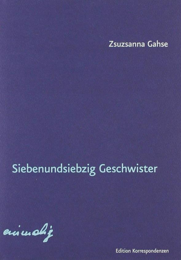 Zsuzsanna Gahse: «Siebenundsiebzig Geschwister»