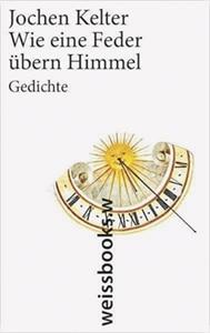 Jochen Kelter: «Wie eine Feder übern Himmel»