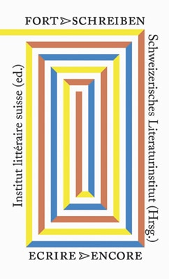 Schweizer Literaturinstitut (Hrsg.): «Fortschreiben / Ecrire Encore»