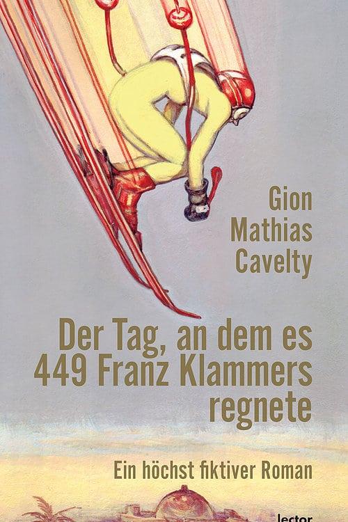 Gion Mathias Cavelty: «Der Tag, an dem es 449 Franz Klammers regnete»