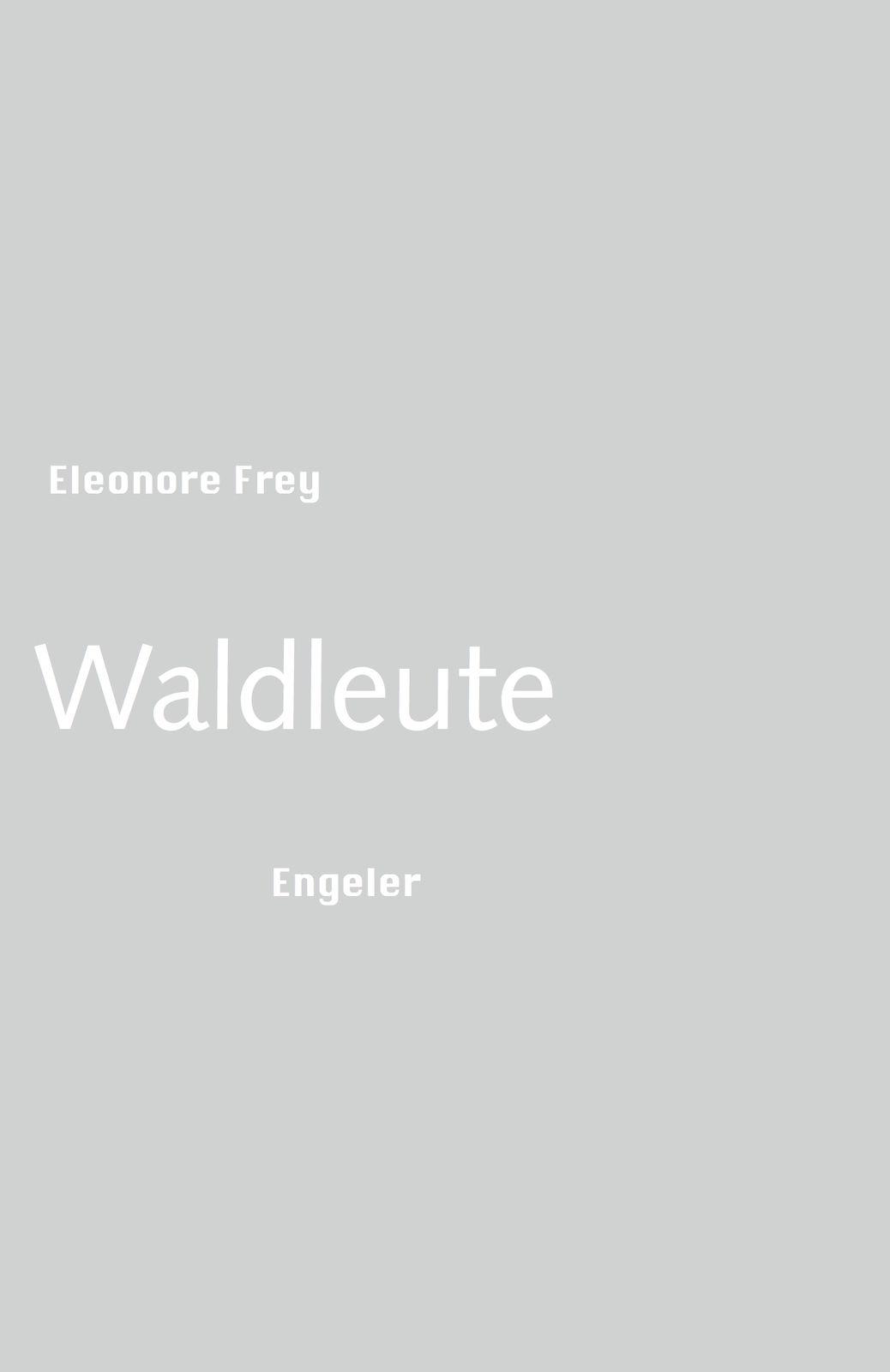 Eleonore Frey: «Waldleute»