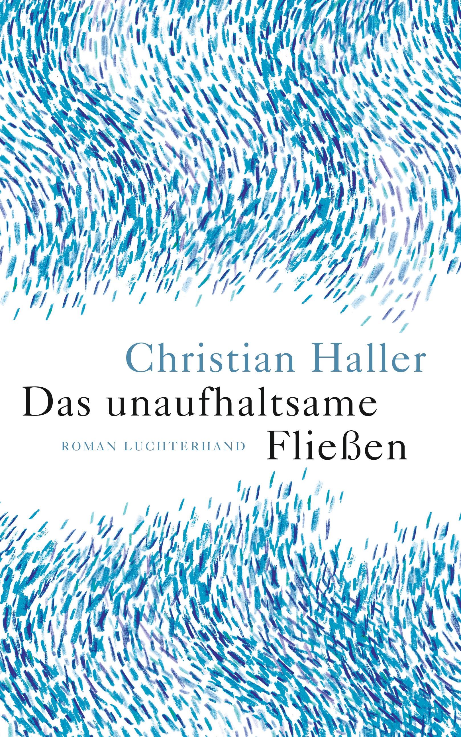 Christian Haller: «Das unaufhaltsame Fliessen»
