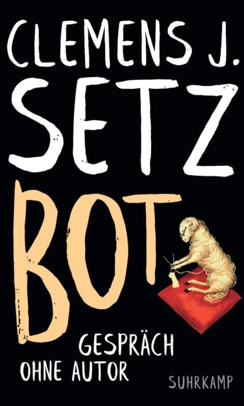 Clemens J. Setz: «Bot. Gespräch ohne Autor»