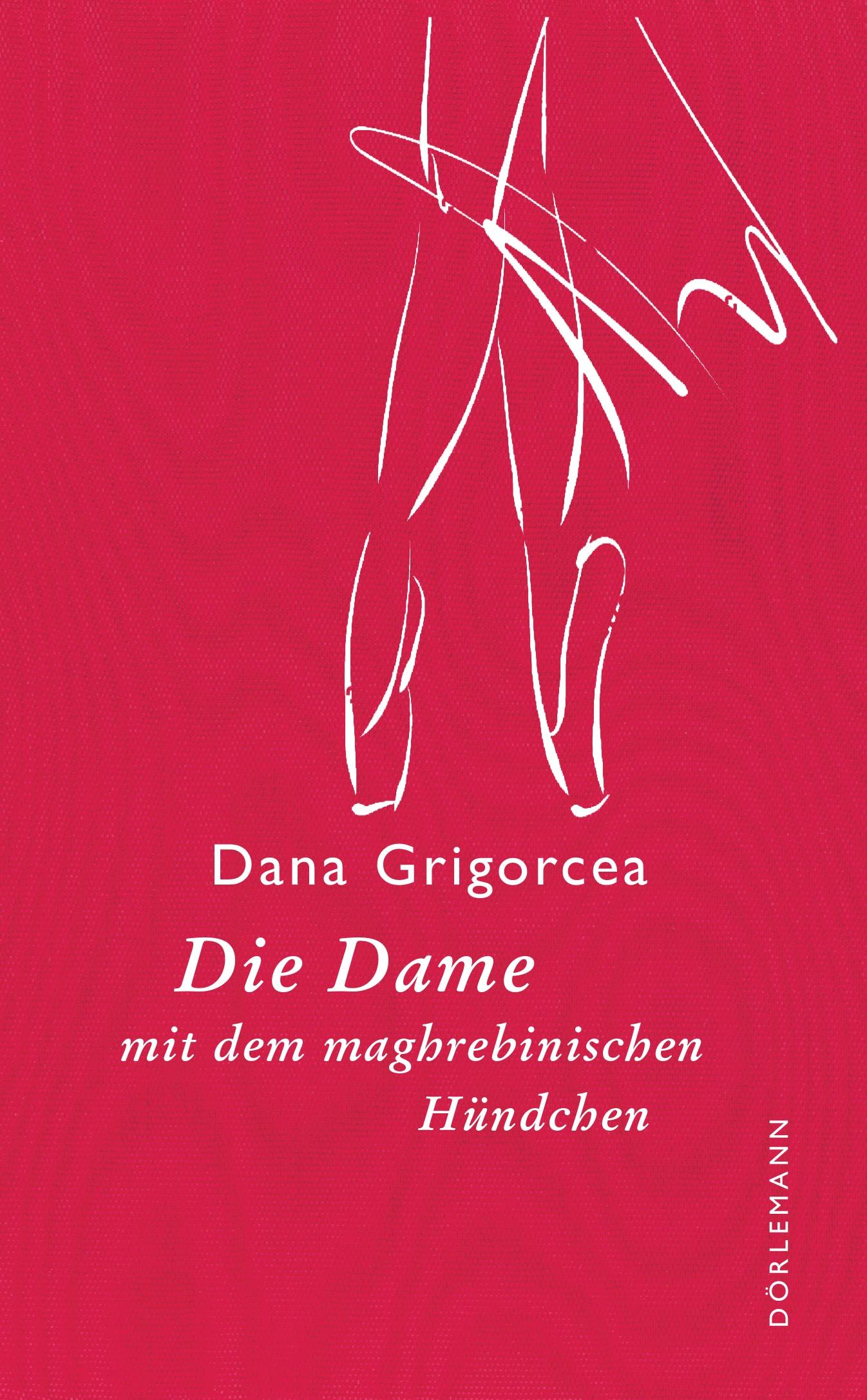 Dana Grigorcea: «Die Dame mit dem maghrebinischen Hündchen»