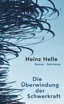 Heinz Helle: «Die Überwindung der Schwerkraft»