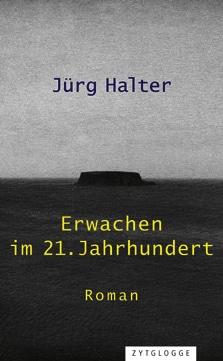 Jürg Halter: «Erwachen im 21. Jahrhundert»
