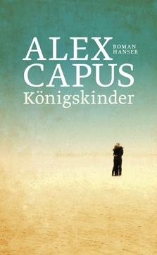 Alex Capus: «Königskinder»
