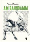 Pierre Chiquet:  <br /> «Am Bahndamm»