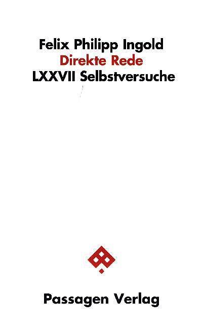 Felix Philipp Ingold: «Direkte Rede: LXXVII Selbstversuche»