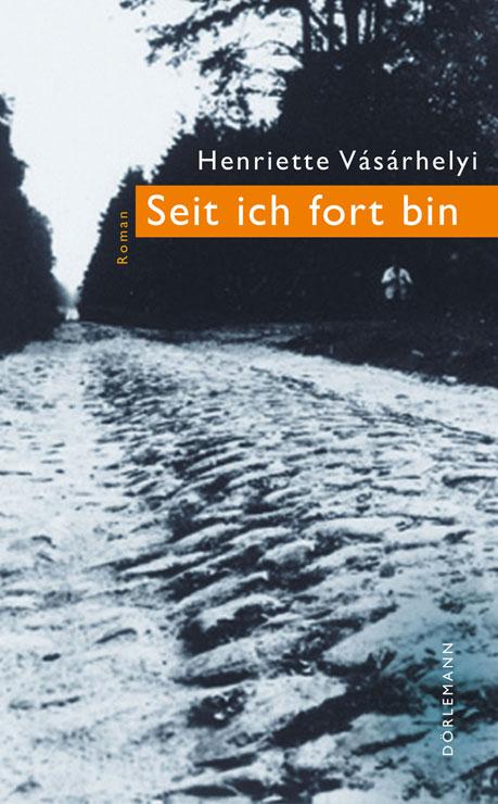 Henriette Vásárhelyi: «Seit ich fort bin»