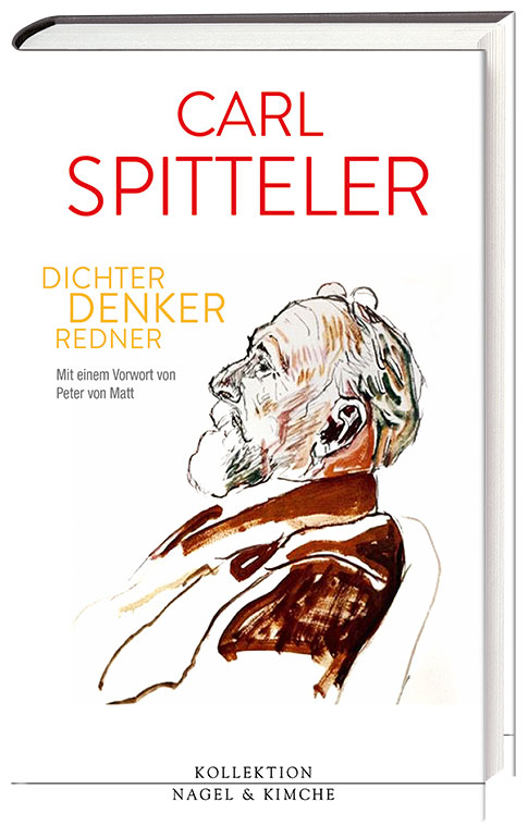 Stefanie Leuenberger, Philipp Theisohn,  Peter von Matt (Hrsg.): «Carl Spitteler – Dichter, Denker, Redner.»