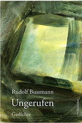 Rudolf Bussmann:  «Ungerufen. Gedichte.»
