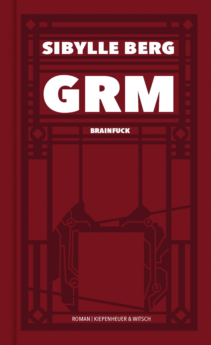 Sibylle Berg: «GRM. Brainfuck»