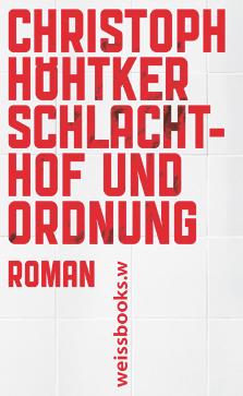 Christoph Höhtker:  «Schlachthof und Ordnung»