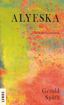Gerold Späth: «Alyeska. Acht Geschichten»