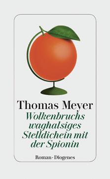 Thomas Meyer: «Wolkenbruchs waghalsiges Stelldichein mit der Spionin»